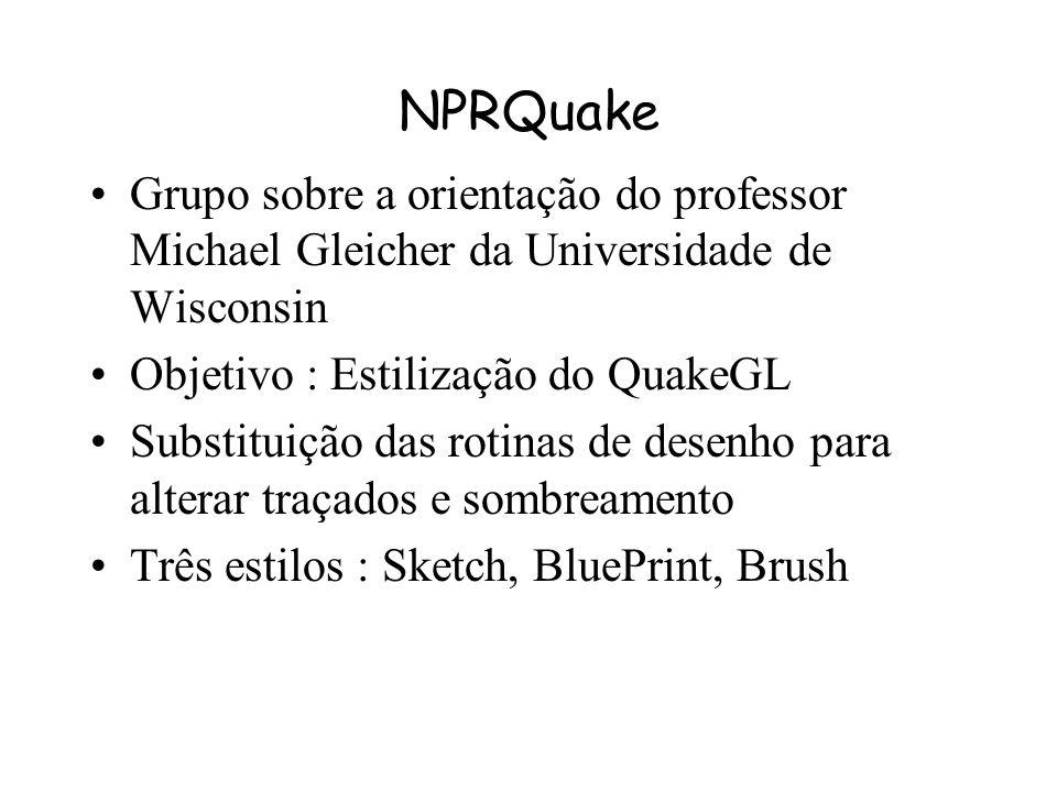 NPRQuake Grupo sobre a orientação do professor Michael Gleicher da Universidade de Wisconsin. Objetivo : Estilização do QuakeGL.