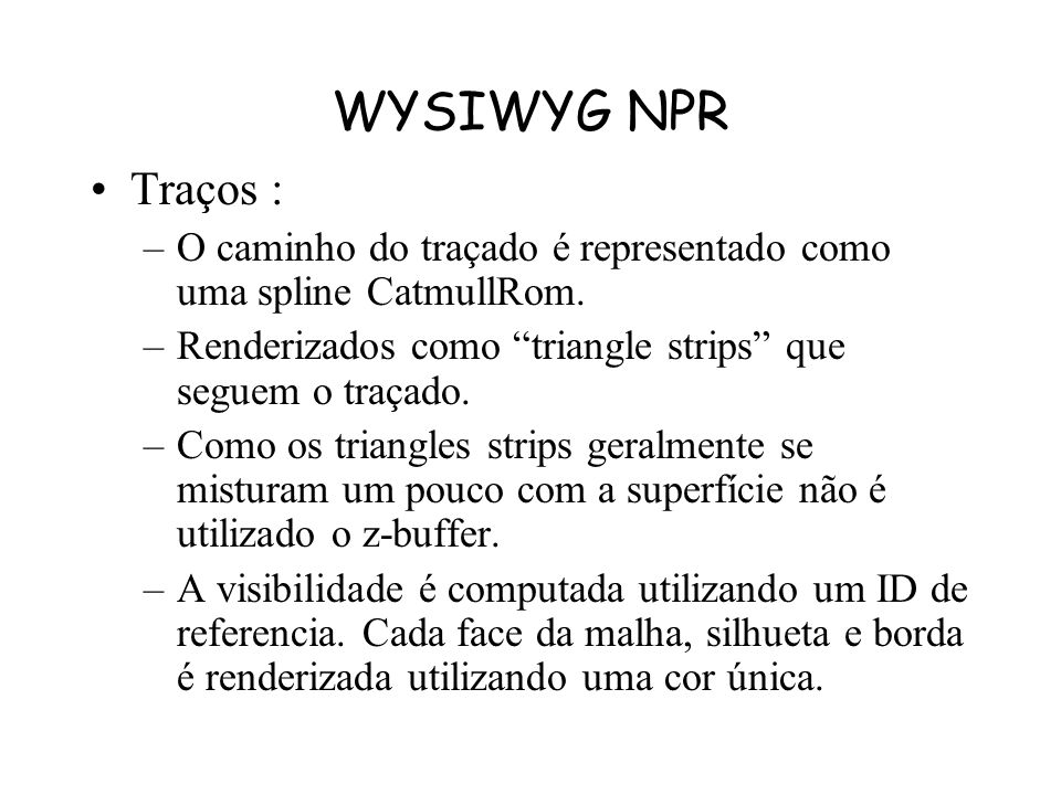 WYSIWYG NPR Traços : O caminho do traçado é representado como uma spline CatmullRom. Renderizados como triangle strips que seguem o traçado.