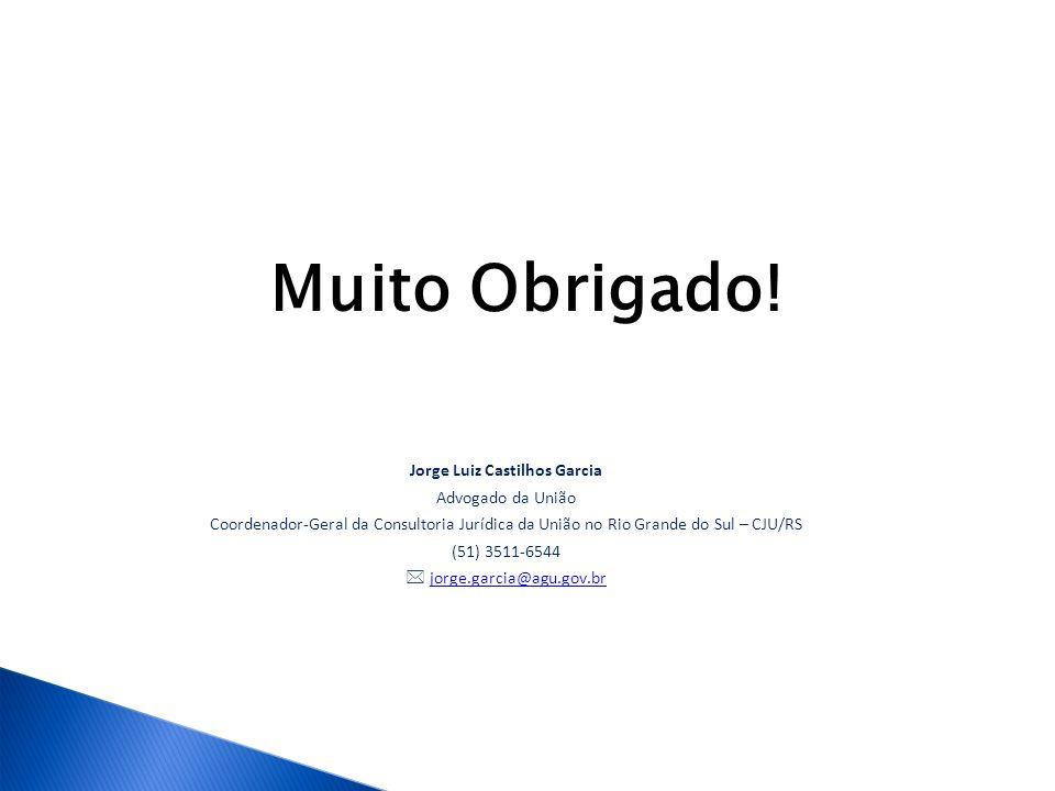 Muito Obrigado! Jorge Luiz Castilhos Garcia Advogado da União