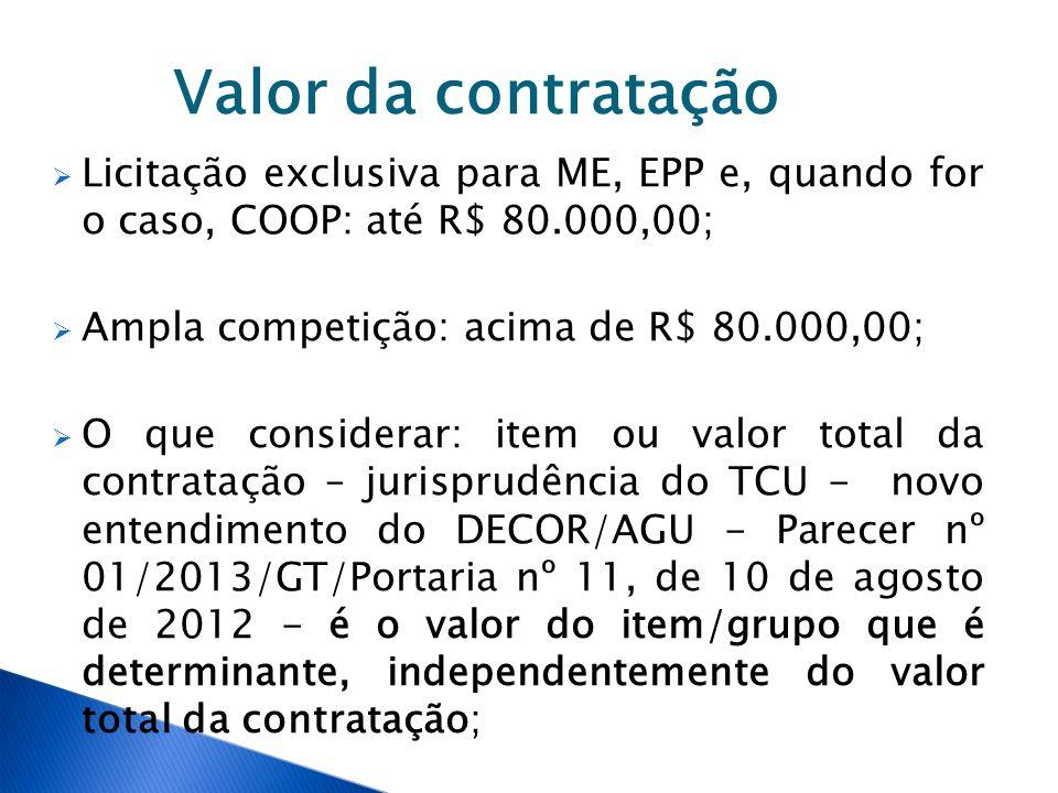 Valor da contratação Licitação exclusiva para ME, EPP e, quando for o caso, COOP: até R$ 80.000,00;