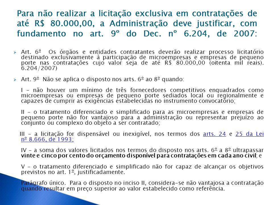 Para não realizar a licitação exclusiva em contratações de até R$ 80