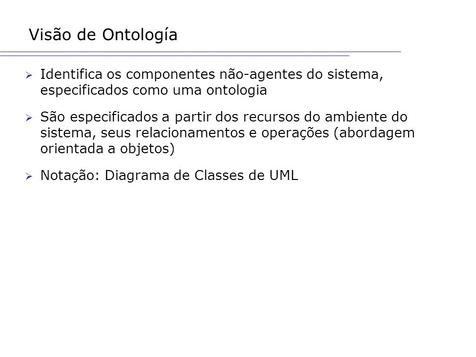 Visão de OntologíaIdentifica os componentes não-agentes do sistema, especificados como uma ontologia.