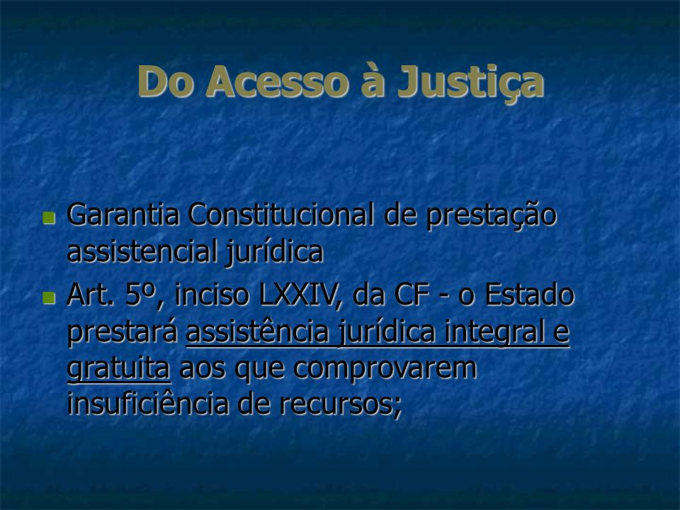 Do Acesso à JustiçaGarantia Constitucional de prestação assistencial jurídica.