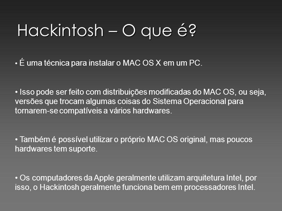 Hackintosh – O que é É uma técnica para instalar o MAC OS X em um PC.