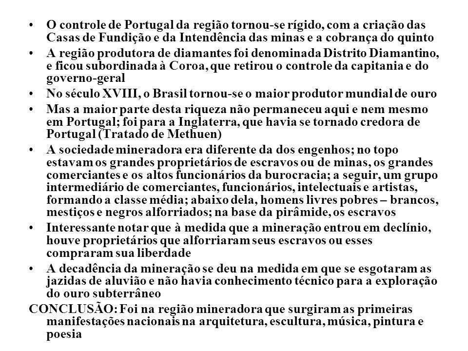O controle de Portugal da região tornou-se rígido, com a criação das Casas de Fundição e da Intendência das minas e a cobrança do quinto