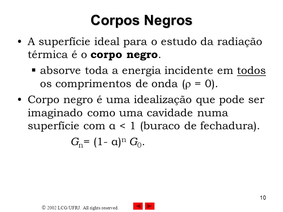 Corpos NegrosA superfície ideal para o estudo da radiação térmica é o corpo negro.