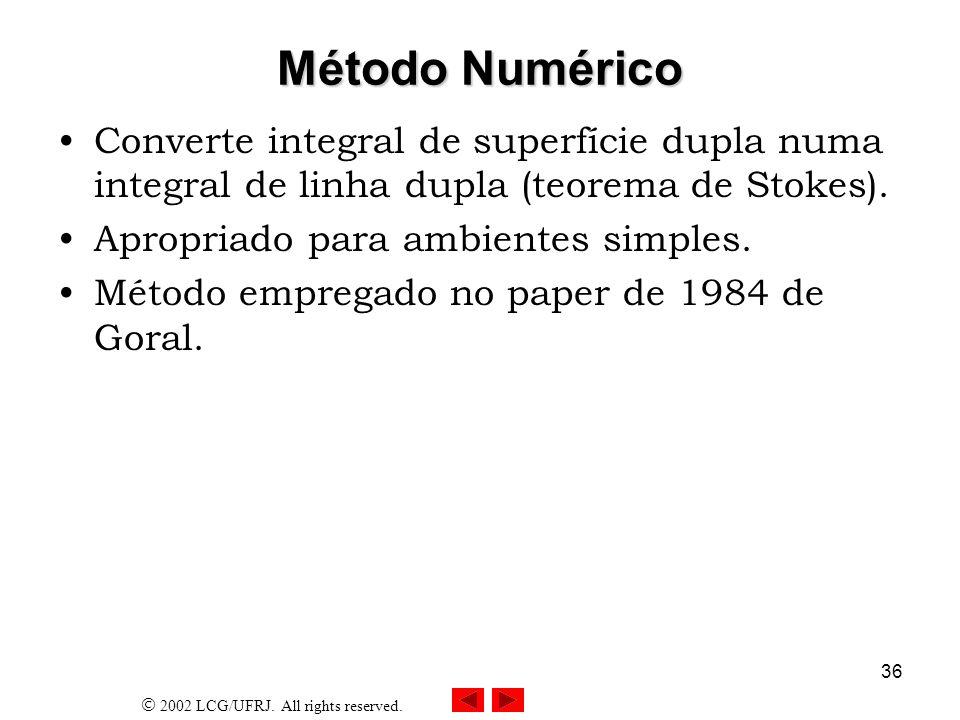 Método NuméricoConverte integral de superfície dupla numa integral de linha dupla (teorema de Stokes).