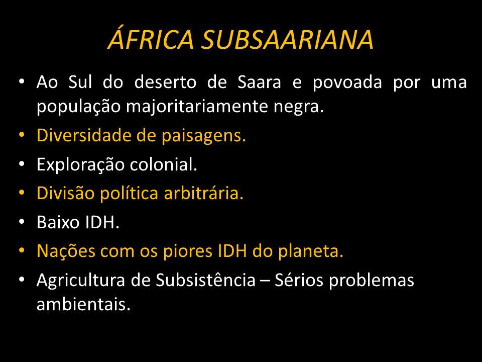 ÁFRICA SUBSAARIANA Ao Sul do deserto de Saara e povoada por uma população majoritariamente negra. Diversidade de paisagens.