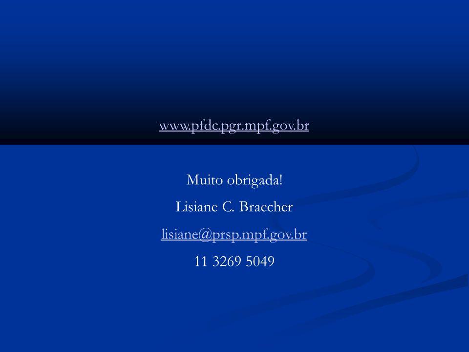 www.pfdc.pgr.mpf.gov.br Muito obrigada! Lisiane C. Braecher lisiane@prsp.mpf.gov.br 11 3269 5049