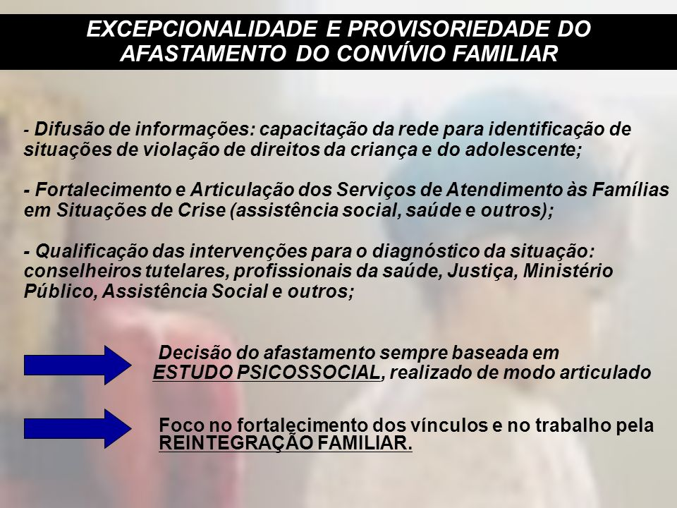 EXCEPCIONALIDADE E PROVISORIEDADE DO AFASTAMENTO DO CONVÍVIO FAMILIAR