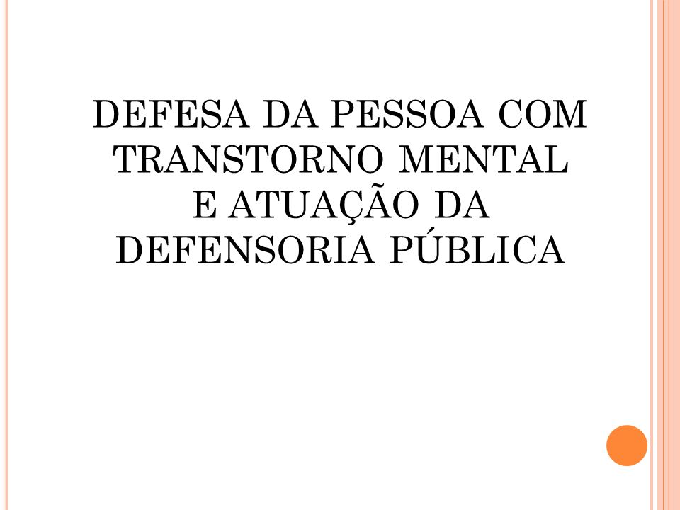 DEFESA DA PESSOA COM TRANSTORNO MENTAL E ATUAÇÃO DA DEFENSORIA PÚBLICA