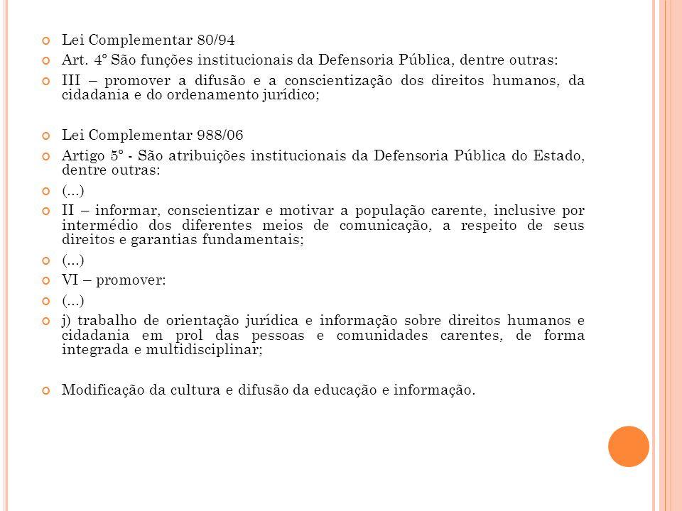 Lei Complementar 80/94Art. 4º São funções institucionais da Defensoria Pública, dentre outras: