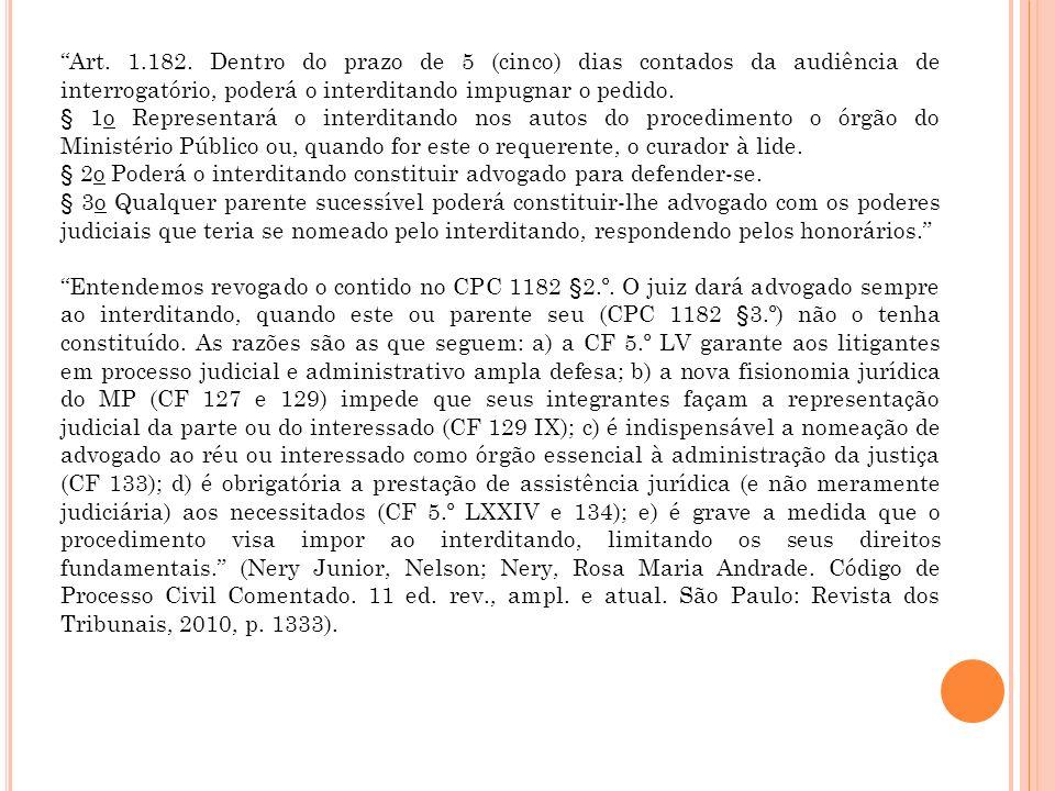 Art. 1.182. Dentro do prazo de 5 (cinco) dias contados da audiência de interrogatório, poderá o interditando impugnar o pedido.