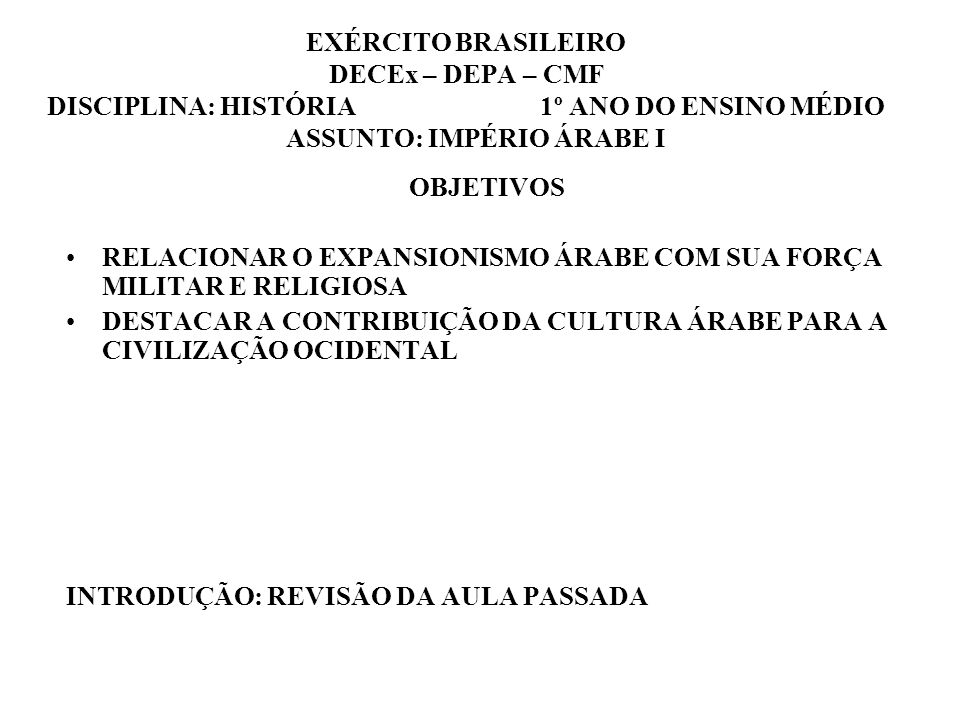 EXÉRCITO BRASILEIRO DECEx – DEPA – CMF DISCIPLINA: HISTÓRIA 1º ANO DO ENSINO MÉDIO ASSUNTO: IMPÉRIO ÁRABE I