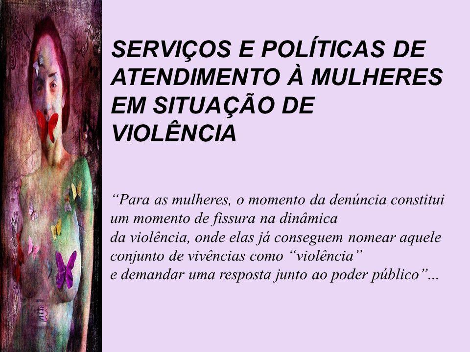 SERVIÇOS E POLÍTICAS DE ATENDIMENTO À MULHERES EM SITUAÇÃO DE VIOLÊNCIA