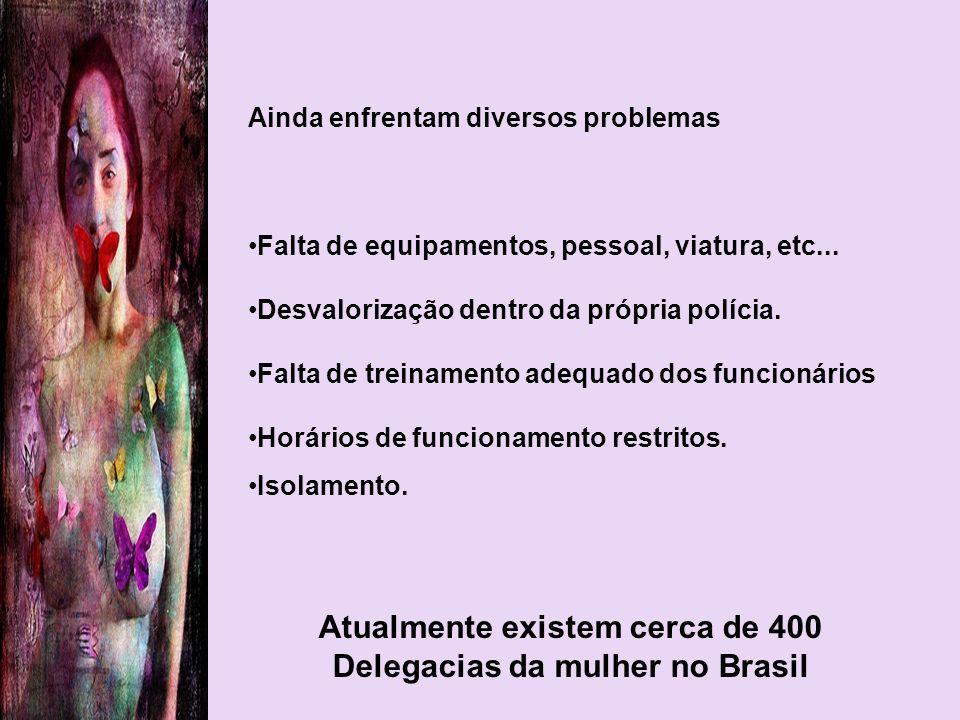 Atualmente existem cerca de 400 Delegacias da mulher no Brasil