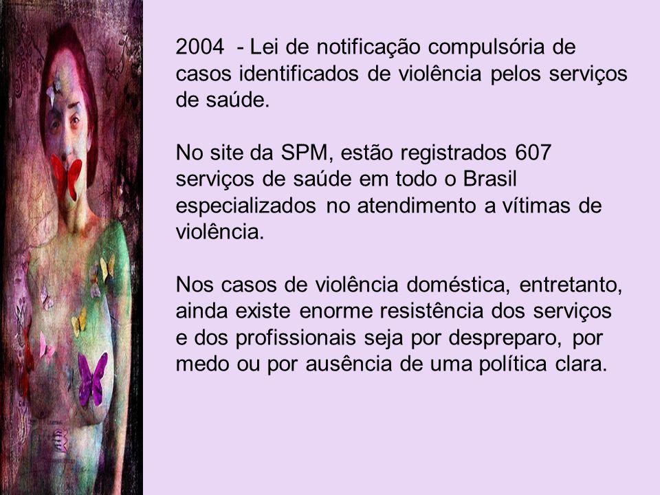 2004 - Lei de notificação compulsória de casos identificados de violência pelos serviços de saúde.