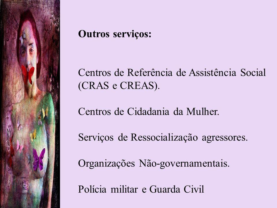 Outros serviços: Centros de Referência de Assistência Social. (CRAS e CREAS). Centros de Cidadania da Mulher.