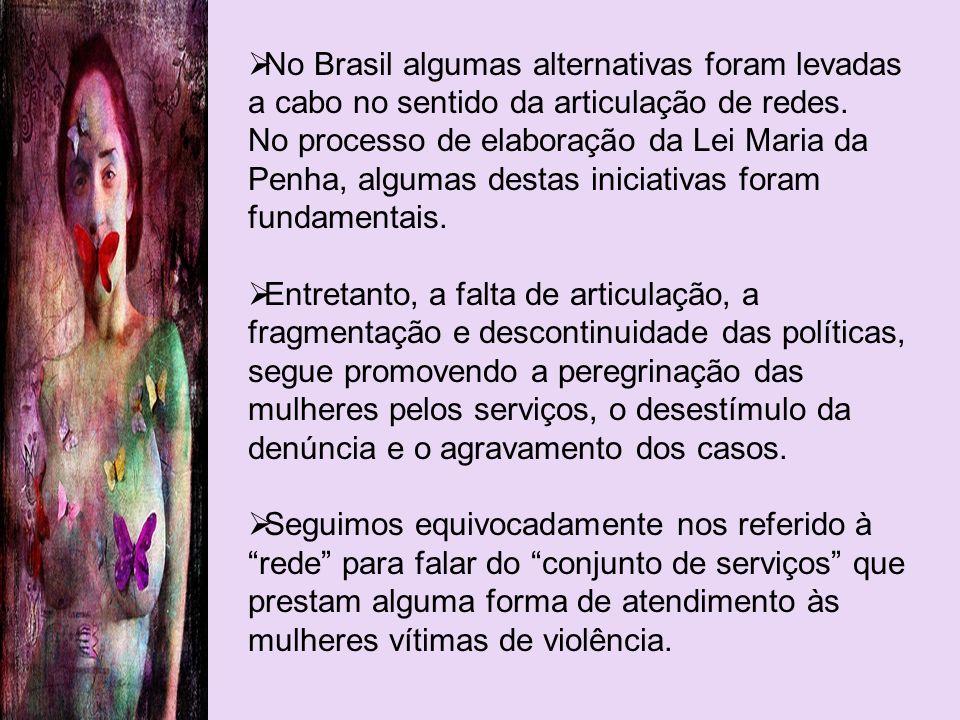 No Brasil algumas alternativas foram levadas a cabo no sentido da articulação de redes.