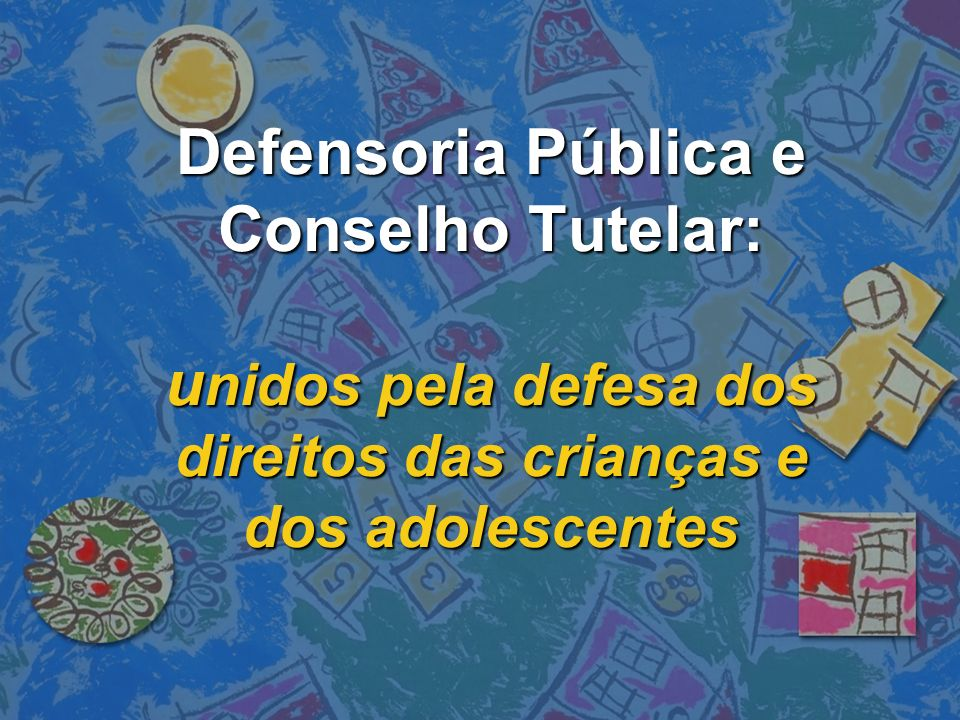 Defensoria Pública e Conselho Tutelar: unidos pela defesa dos direitos das crianças e dos adolescentes