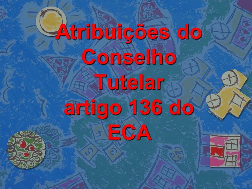 Atribuições do Conselho Tutelar artigo 136 do ECA