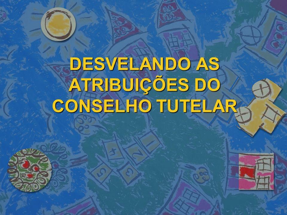 DESVELANDO AS ATRIBUIÇÕES DO CONSELHO TUTELAR