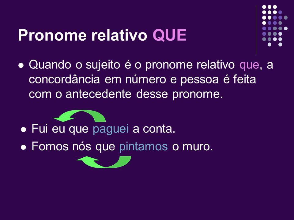 Pronome relativo QUEQuando o sujeito é o pronome relativo que, a concordância em número e pessoa é feita com o antecedente desse pronome.