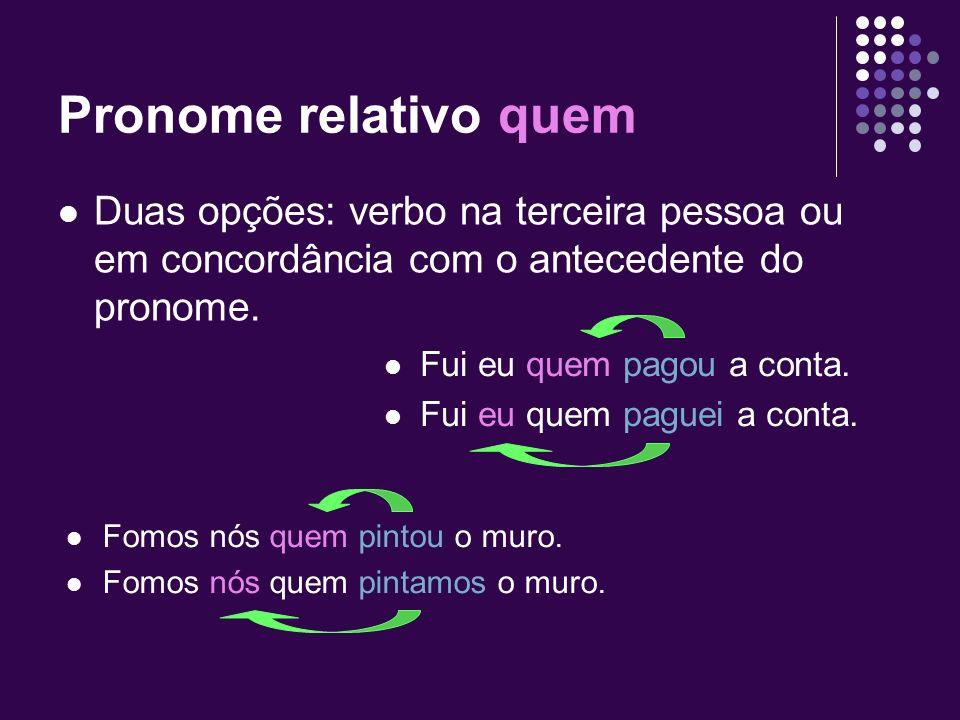 Pronome relativo quem Duas opções: verbo na terceira pessoa ou em concordância com o antecedente do pronome.