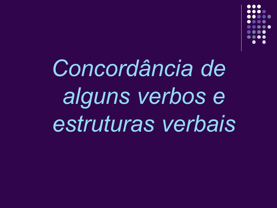 Concordância de alguns verbos e estruturas verbais