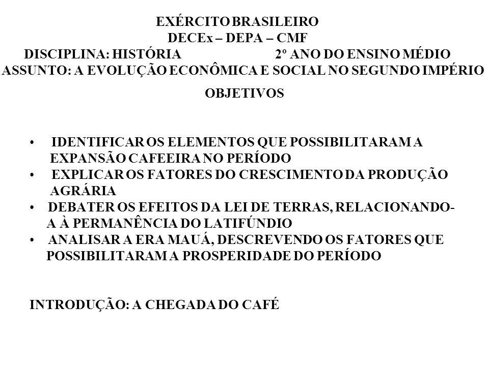 EXÉRCITO BRASILEIRO DECEx – DEPA – CMF DISCIPLINA: HISTÓRIA 2º ANO DO ENSINO MÉDIO ASSUNTO: A EVOLUÇÃO ECONÔMICA E SOCIAL NO SEGUNDO IMPÉRIO