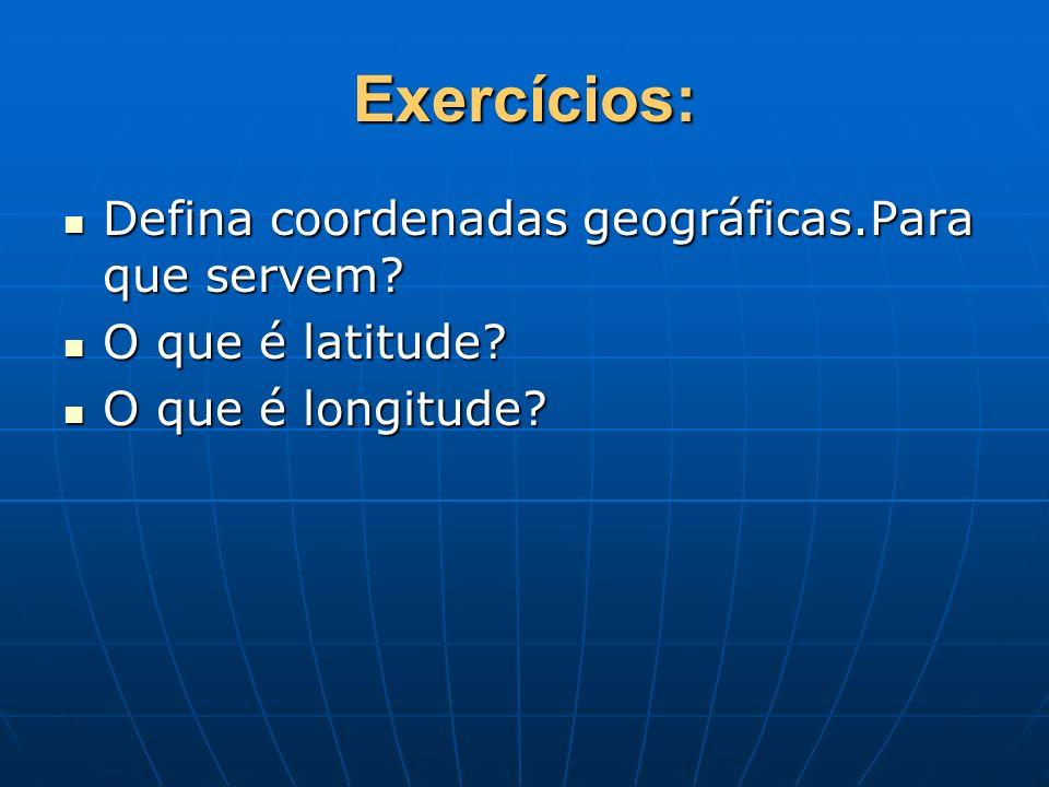 Exercícios: Defina coordenadas geográficas.Para que servem