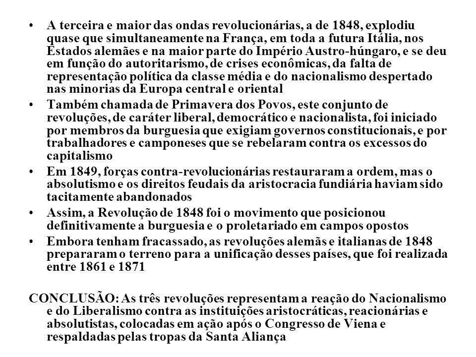 A terceira e maior das ondas revolucionárias, a de 1848, explodiu quase que simultaneamente na França, em toda a futura Itália, nos Estados alemães e na maior parte do Império Austro-húngaro, e se deu em função do autoritarismo, de crises econômicas, da falta de representação política da classe média e do nacionalismo despertado nas minorias da Europa central e oriental