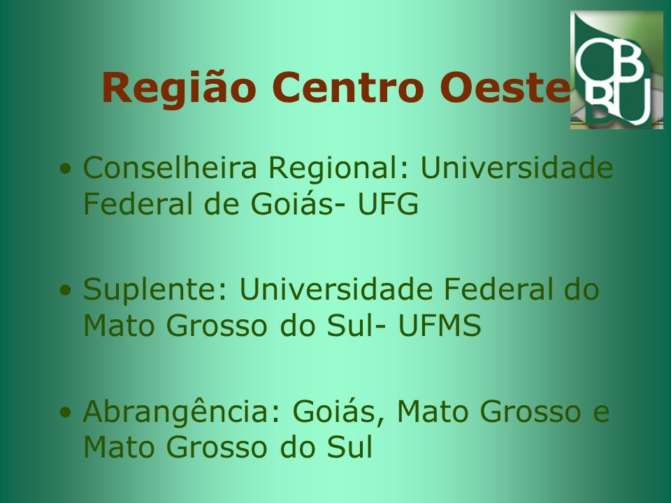 Região Centro Oeste Conselheira Regional: Universidade Federal de Goiás- UFG. Suplente: Universidade Federal do Mato Grosso do Sul- UFMS.