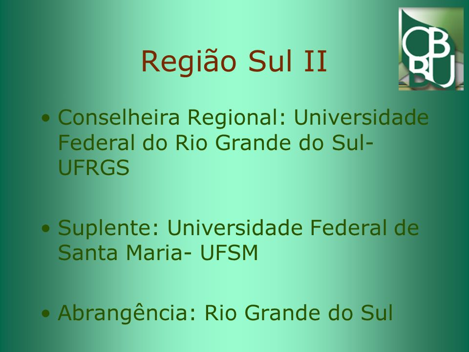 Região Sul II Conselheira Regional: Universidade Federal do Rio Grande do Sul- UFRGS. Suplente: Universidade Federal de Santa Maria- UFSM.