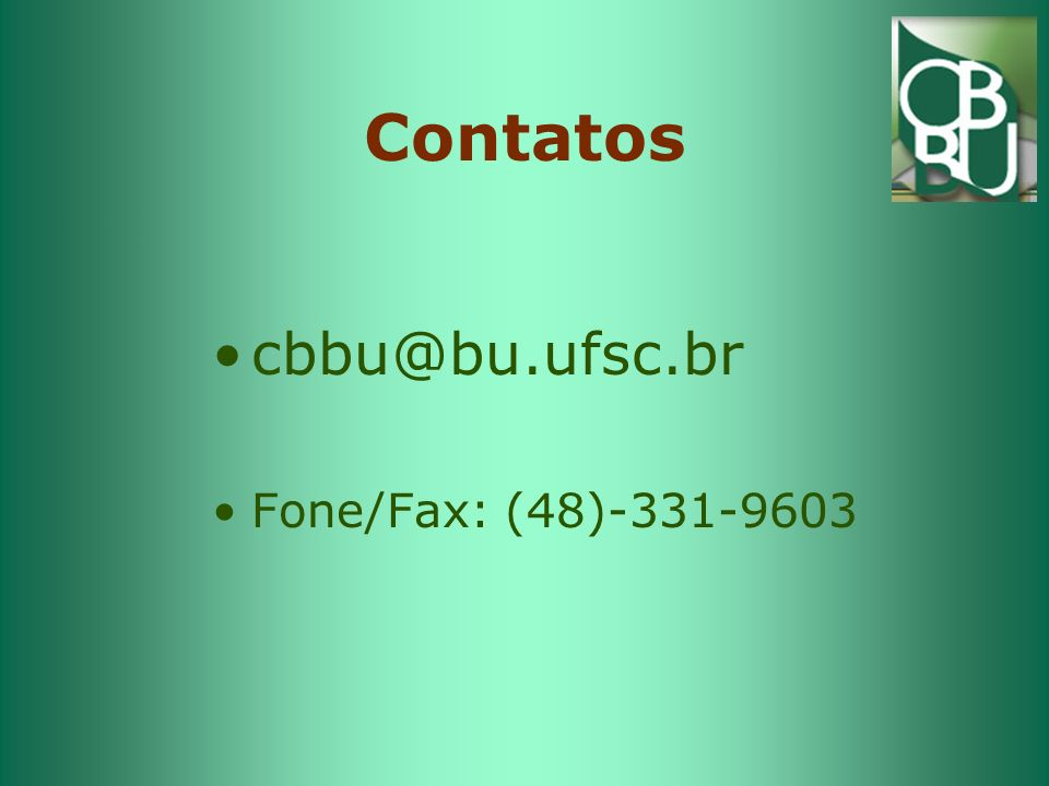 Contatos cbbu@bu.ufsc.br Fone/Fax: (48)-331-9603