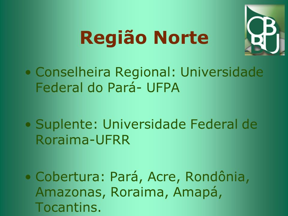 Região Norte Conselheira Regional: Universidade Federal do Pará- UFPA