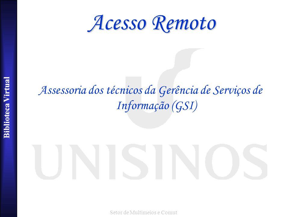 Acesso Remoto Assessoria dos técnicos da Gerência de Serviços de Informação (GSI) Setor de Multimeios e Comut.