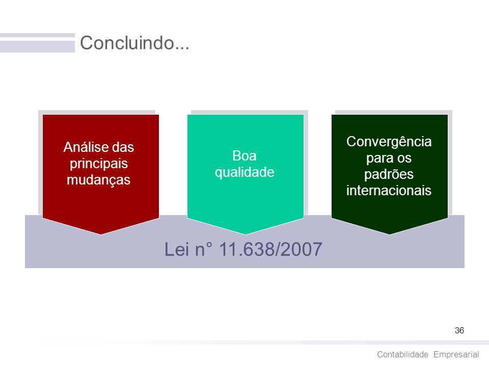 Concluindo... Convergência para os padrões internacionais. Análise das principais mudanças. Boa qualidade.