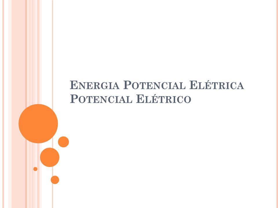 Energia Potencial Elétrica Potencial Elétrico