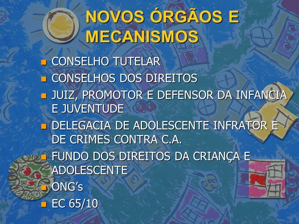 NOVOS ÓRGÃOS E MECANISMOS