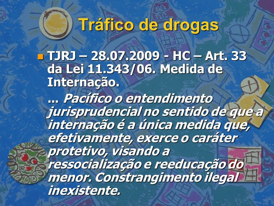 Tráfico de drogas TJRJ – 28.07.2009 - HC – Art. 33 da Lei 11.343/06. Medida de Internação.