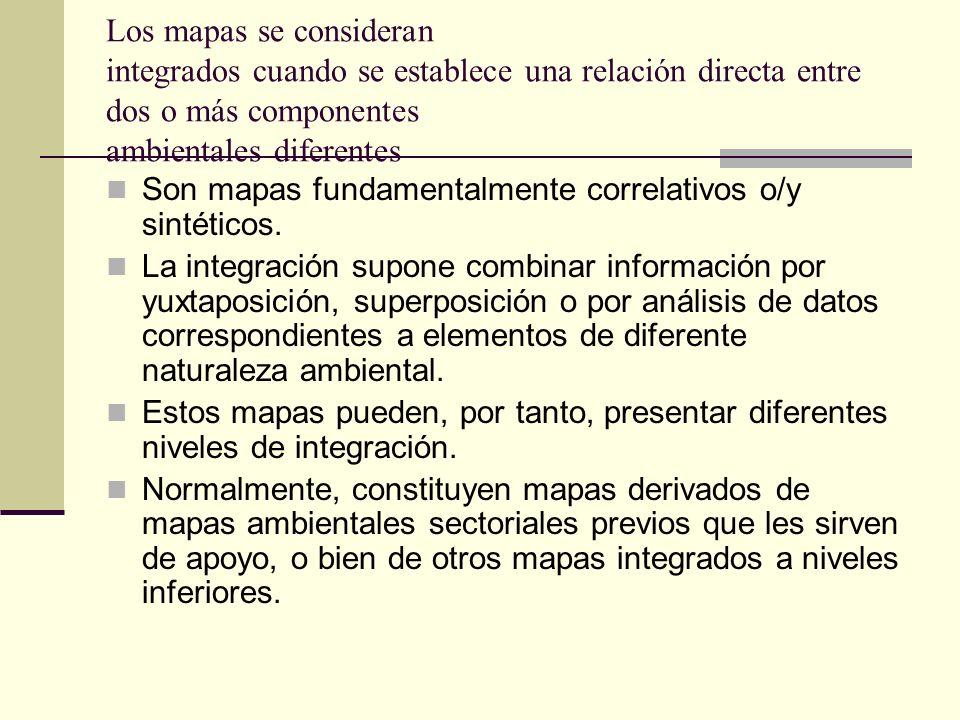 Los mapas se consideran integrados cuando se establece una relación directa entre dos o más componentes ambientales diferentes