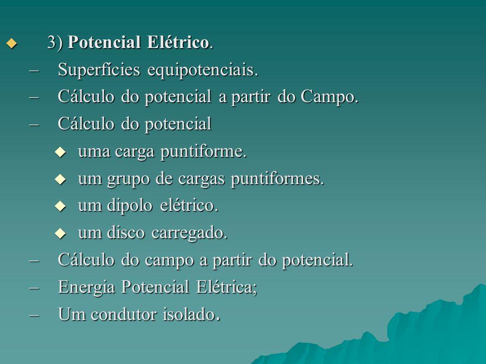 3) Potencial Elétrico. Superfícies equipotenciais. Cálculo do potencial a partir do Campo. Cálculo do potencial.