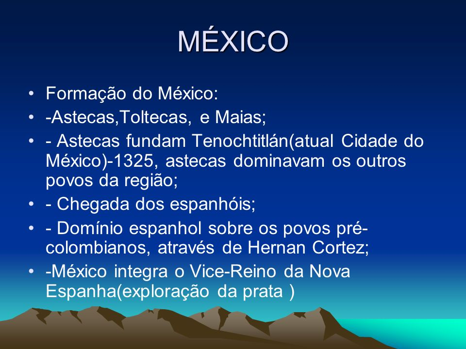 MÉXICO Formação do México: -Astecas,Toltecas, e Maias;
