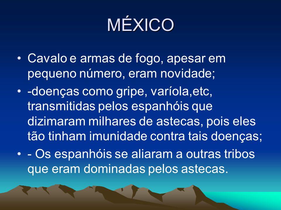 MÉXICO Cavalo e armas de fogo, apesar em pequeno número, eram novidade;