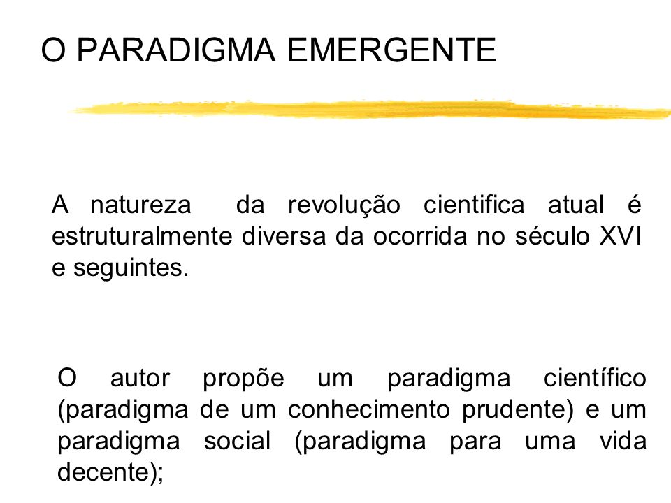 O PARADIGMA EMERGENTE A natureza da revolução cientifica atual é estruturalmente diversa da ocorrida no século XVI e seguintes.