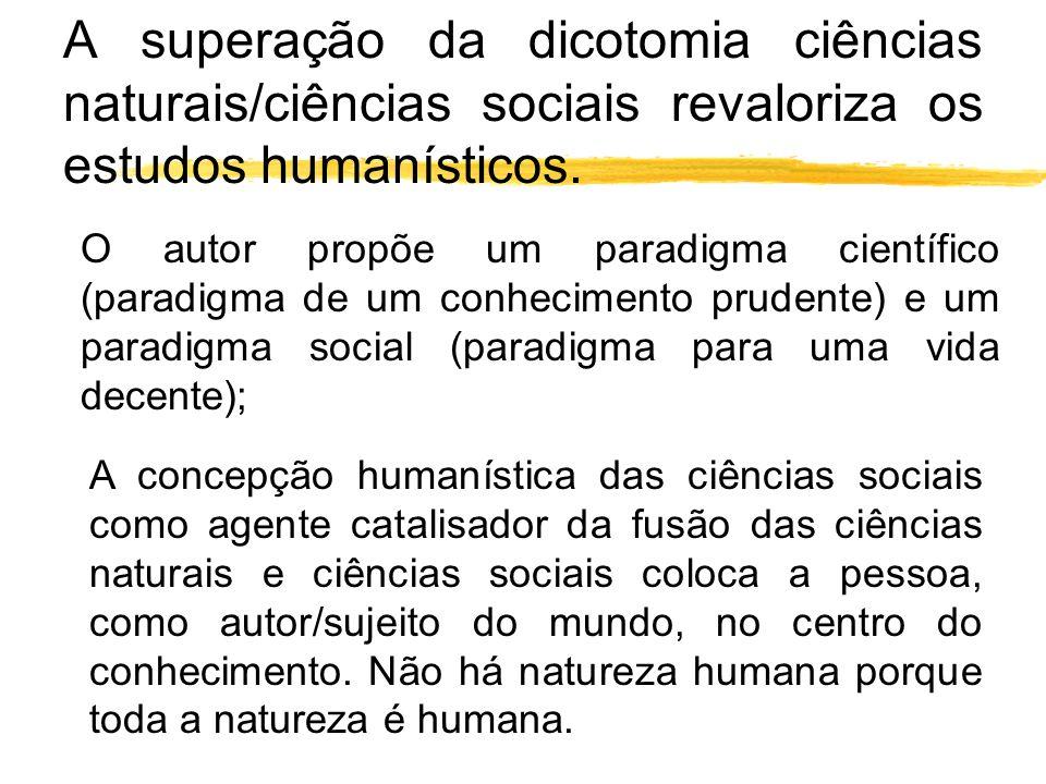A superação da dicotomia ciências naturais/ciências sociais revaloriza os estudos humanísticos.