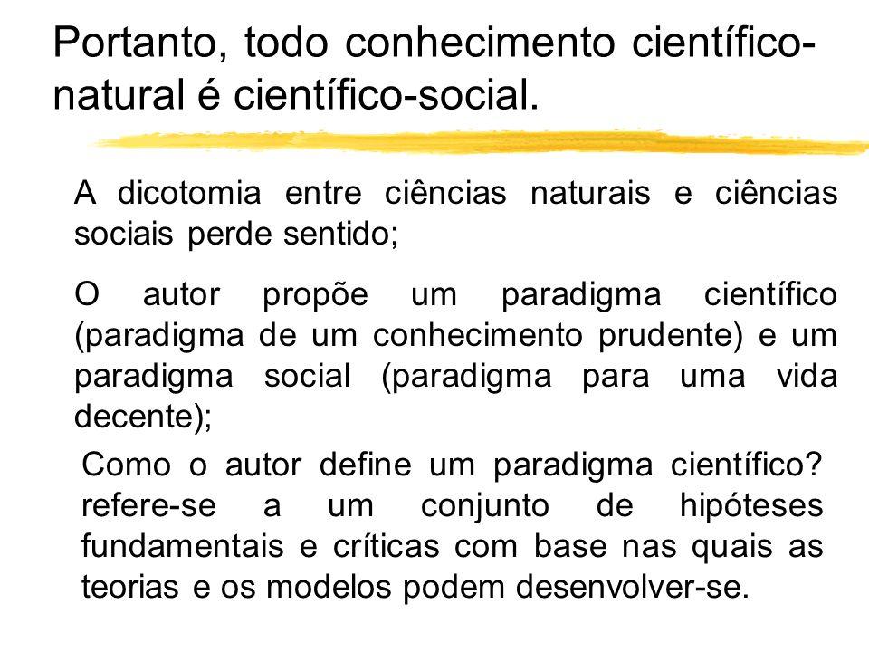 Portanto, todo conhecimento científico-natural é científico-social.
