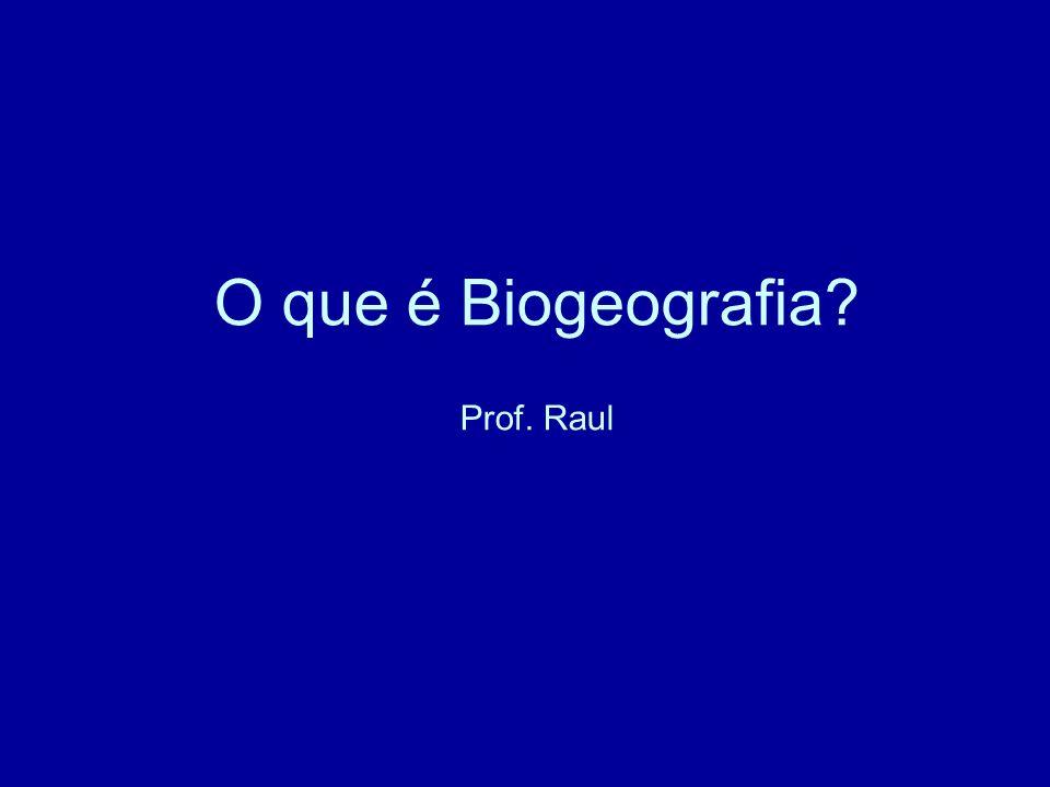 O que é Biogeografia Prof. Raul