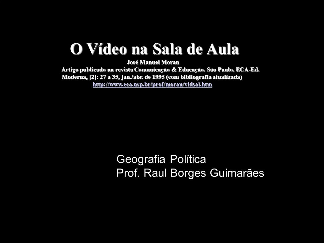 O Vídeo na Sala de Aula Geografia Política Prof. Raul Borges Guimarães